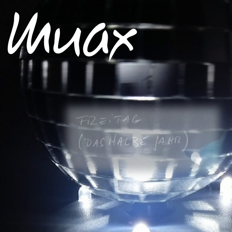 Muax - Freitag (Das halbe Jahr)